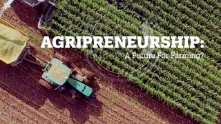 AGRIPRENEURSHIP: A future for farming?