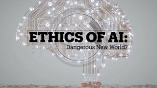 ETHICS OF AI: Dangerous new world?