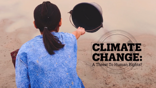 CLIMATE CHANGE: A threat to human rights?