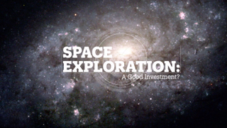 SPACE EXPLORATION: A good investment?