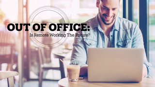 OUT OF OFFICE: Is remote working the future?