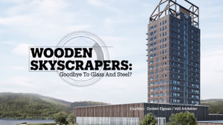 WOODEN SKYSCRAPERS: Wooden Skyscrapers: Goodbye to glass and steel?