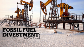 FOSSIL FUEL DIVESTMENT: Is it the future?