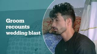 Afghan groom speaks about the bombing that ripped through his wedding