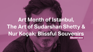 Nur Kocak, Art Month of Istanbul & The Art of Sudarshan Shetty | Full Episode | Showcase