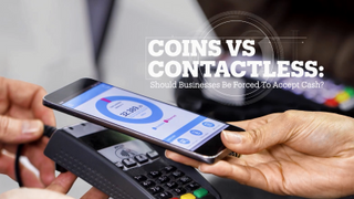 COINS VS CONTACTLESS: Should businesses be forced to accept cash?