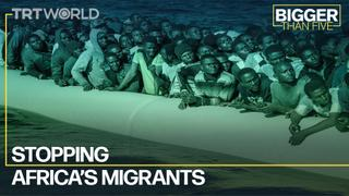 Stopping Africa's Migrants | Bigger Than Five