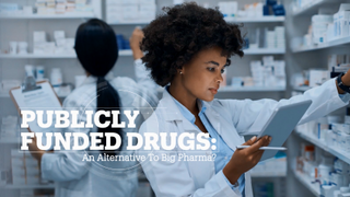 PUBLICLY FUNDED DRUGS: An alternative to Big Pharma?