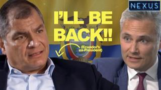 I'LL BE BACK! Ecuador's ex-President, Rafael Correa, says he could run again!!