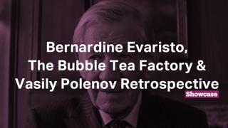 Vasily Polenov Retrospective | Bernardine Evaristo | The Bubble Tea Factory