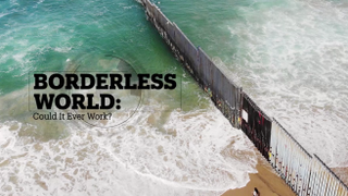 BORDERLESS WORLD: Could it ever work?