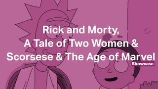 The Age of Marvel | Rick and Morty | A Tale of Two Women