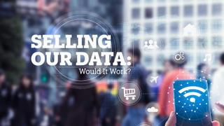 SELLING OUR DATA: Would it be worth it?