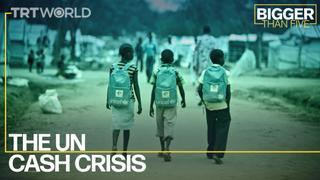 The UN Cash Crisis | Bigger Than Five