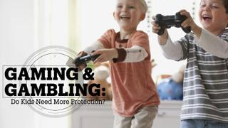 GAMING AND GAMBLING: Do kids need more protection?