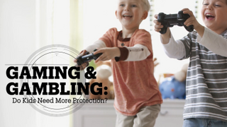 GAMING AND GAMBLING: Do kids need more protection?