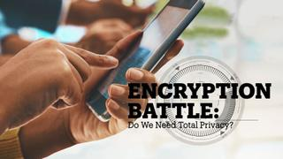 ENCRYPTION BATTLE: Do we need total privacy?