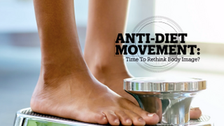 ANTI-DIET MOVEMENT: Time to rethink body image?
