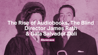 The Rise of Audiobooks | The Blind Director | Gala Salvador Dali