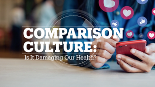 COMPARISON CULTURE: Is it damaging our health?