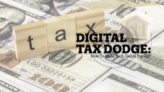 DIGITAL TAX DODGE: Will tech giants pay up?