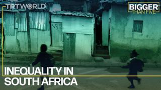 Inequality in South Africa | Bigger Than Five