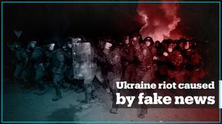 Ukrainian riot caused by fake news