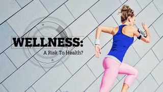 WELLNESS: A Risk to Health?
