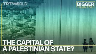 The Capital of a Palestinian State? | Bigger Than Five
