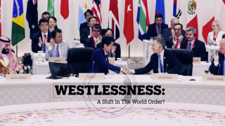 WESTLESSNESS: A Shift in the World Order?