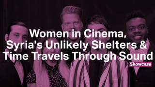 Time Travels Through Sound | Women Pioneers of Cinema | Syria's Cultural Refuge