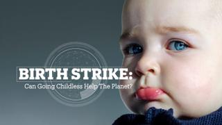 BIRTH STRIKE: Can going childless help the Planet?