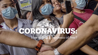 CORONAVIRUS: How to Stop a Pandemic of Fear?