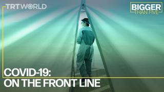 COVID-19: On The Front Line | Bigger Than Five