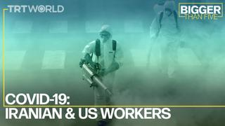 COVID-19: Iranian & US Workers | Bigger Than Five