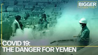 COVID 19: The Danger for Yemen | Bigger Than Five