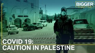 COVID 19: Caution in Palestine | Bigger Than Five