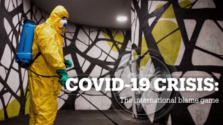 COVID-19 CRISIS: The international blame game