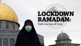 LOCKDOWN RAMADAN: Faith in a time of crisis