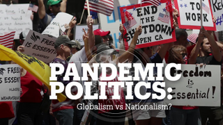 PANDEMIC POLITICS: GLOBALISM VS NATIONALISM?