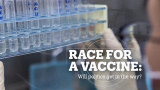 RACE FOR A VACCINE: Will politics get in the way?