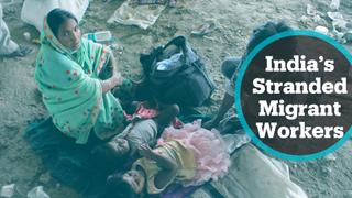 Stranded migrant workers in India desperate to return home