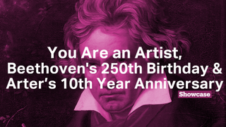 You Are an Artist | Arter's 10th Year Anniversary | Beethoven's 250th Birthday