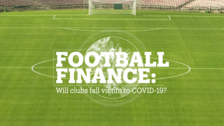 FOOTBALL FINANCE: Will clubs fall victim to COVID-19?