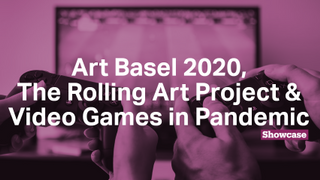 Cancellation of Art Basel 2020 | The Rolling Art Project | Gaming in Pandemic
