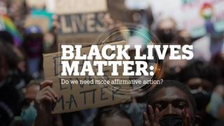 BLACK LIVES MATTER: Do we need more affirmative action?