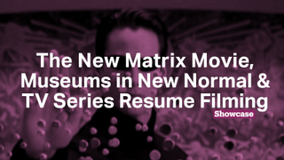 Museums in the New Normal | Filming Resumes | Matrix Rebooted?