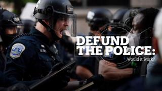 DEFUNDING THE POLICE: WOULD IT WORK?