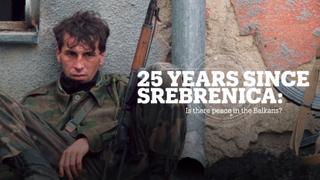 25 YEARS SINCE SREBRENICA: Is there peace in the Balkans?