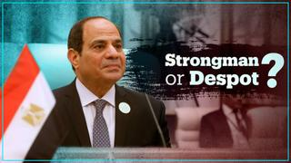 Abdel Fattah el Sisi: Strongman or despot?